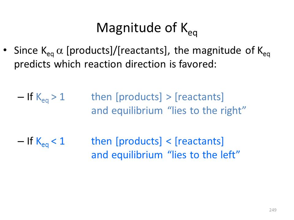 Magnitude of KeqSince Keq a [products]/[reactants], the magnitude of Keq predicts which reaction direction is favored: